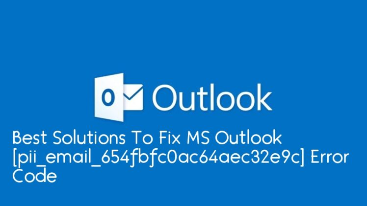 Best Solutions To Fix MS Outlook [pii_email_654fbfc0ac64aec32e9c] Error Code